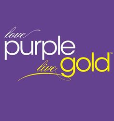 Love Purple, Live Gold, enough said!