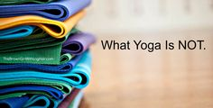 Yoga is great! Yoga is fun! Yoga rocks!!! But here's what yoga ISN'T. The Brown Girl with Long Hair: WHAT YOGA IS NOT