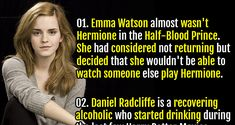 1. Emma Watson almost wasn't Hermione in the Half-Blood Prince. She had considered not returning but decided that she wouldn't be able to watch someone else play Hermione.