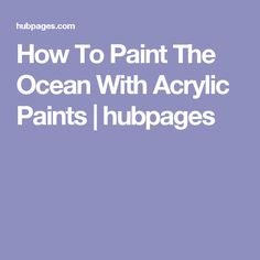 How To Paint The Ocean With Acrylic Paints | hubpages