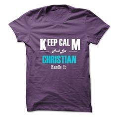 (Tshirt Amazing Tshirt) Keep Calm and Let CHRISTIAN Handle It Discount 20% Hoodies Tees Shirts