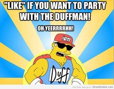 Who wants to party with the Duffman! - http://www.drunkdrank.com/drink/wants-party-duffman/