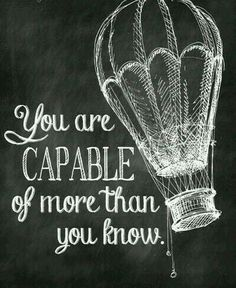 You are capable of more than you know. <3