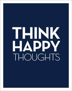 Just keep thinkin' happy thoughts!  Just think a happy thought and put it in your head, think a happy thought when it's time to go to bed, remember this cause it's really true...that the things you think are up to YOU!