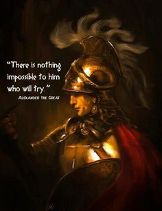 "Alexander the Great Quote: ""There is Nothing Impossible To Him Who Will Try."""