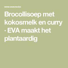Brocollisoep met kokosmelk en curry · EVA maakt het plantaardig