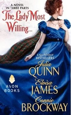 The Lady Most Willing..  by Julia Quinn, Eloisa James, Connie Brockaway  Series: Lady Most #2  Publisher: Avon/HarperCollins  Publication date: December 26, 2012
