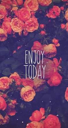 ENJOY TODAY, IPHONE WALLPAPER BACKGROUND