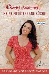 Weight Watchers: Meine Mediterrane Küche - Christine Neubauer