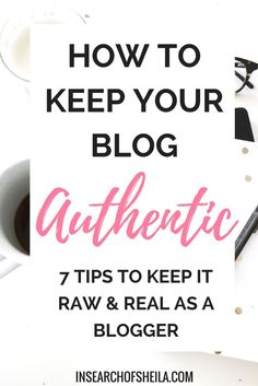 Tips for bloggers | Here are 7 tips to keep your blog authentic and how to keep it raw and real as a blogger. As an online influencer, you want to build trust with your readers, especially if you want to monetize from your blog in a genuine and organic wa