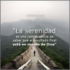 """""""La serenidad es una consecuencia de saber que el resultado final está en manos de Dios"""" . . #Espiritualidad #desarrollopersonal #CrecimientoPersonal  #coaching"""