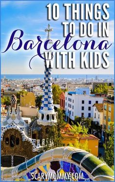 Planning a trip to Barcelona, Spain? Get great tips and ideas for fun things to do with the kids from a mom who has been there and survived to tell about it, in Scary Mommy's travel guide!  summer | spring break | international family vacation | parenting advice
