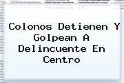 http://tecnoautos.com/wp-content/uploads/imagenes/tendencias/thumbs/colonos-detienen-y-golpean-a-delincuente-en-centro.jpg Tabasco HOY. Colonos detienen y golpean a delincuente en Centro, Enlaces, Imágenes, Videos y Tweets - http://tecnoautos.com/actualidad/tabasco-hoy-colonos-detienen-y-golpean-a-delincuente-en-centro/