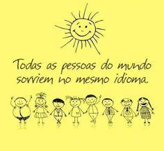 <p></p><p>Todas as pessoas do mundo sorriem no mesmo idioma.</p>