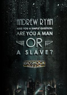 Andrew Ryan asks you a simple question: Are you a man or a slave? #bioshock