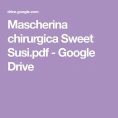 Mascherina chirurgica Sweet Susi.pdf - Google Drive Sewing Techniques, Google Drive, Gadget, Hobbies, Sweet, Knitting Patterns Free, Dots, Bricolage, Fantasy
