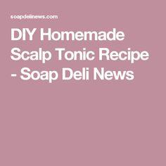 DIY Homemade Scalp Tonic Recipe - Soap Deli News