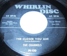 1956 Doo Wop 45 Rpm The Channels THE CLOSER YOU ARE / NOW YOU KNOW On Whirlin Disc 100 #Channels #Vinyl #DooWop #Vocals While never having a run of hits, the Channels were among the most popular East Coast doo wop ensembles. Larry Hampden, Billy Morris, and Edward Doulphin were charter members of the Channels, who formed in 1955. They started with two part-time members, but then absorbed lead vocalist Earl Michael Lewis and Clifton Wright from the Lotharios.