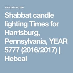 Shabbat candle lighting Times for Harrisburg Pennsylvania YEAR 5777 (2016/2017) | Hebcal | End Times | Pinterest | Harrisburg pennsylvania  sc 1 st  Pinterest & Shabbat candle lighting Times for Harrisburg Pennsylvania YEAR ... azcodes.com