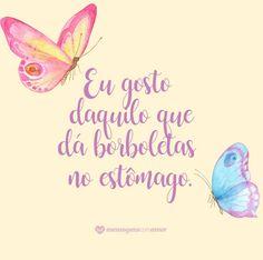 Eu gosto daquilo que dá borboletas no estômago. #mensagenscomamor #frases #amor