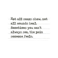 Not all scars show, not all wounds heal. Sometimes you can't always see, the pain someone feels. Rumi Quotes, Sad Quotes, Inspirational Quotes, Qoutes, Love Words, Beautiful Words, Something To Remember, Dream Quotes, Healing Quotes