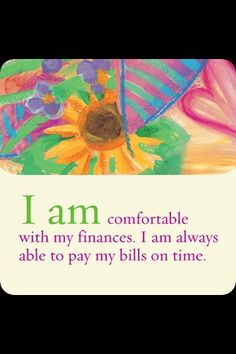 I am comfortable with my finances.  I am always able to pay my bills on time.