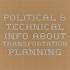 Political & technical info about transportation planning