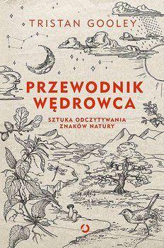 Przewodnik wędrowca. Sztuka odczytywania znaków natury - Gooley Tristan | Książka w Sklepie EMPIK.COM