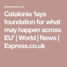 Catalonia 'lays foundation for what may happen across EU' | World | News | Express.co.uk