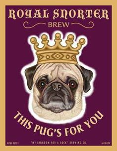 Royal Snorter Brew - This Pug's for You!