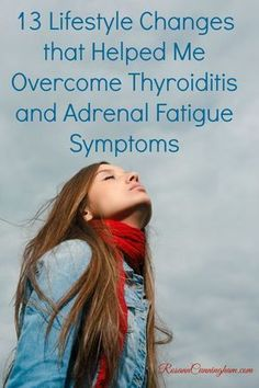 13 Lifestyle Changes that Helped Me Overcome Thyroiditis and Adrenal Fatigue Symptoms #thyroidsymptoms