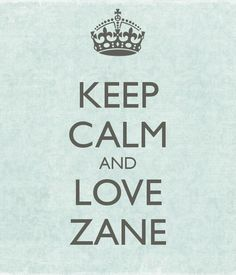 KEEP CALM AND LOVE ZANE <3 I love you little bro! This must be for a fandom or some sort but I'm pretending we're talking about my brother!