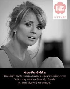 Anna Przybylska # RIP # I appreciate every minute. I always say to my daughter : ' If the message does not do small things you enjoyed it and big large will never be pleased . Motivational Quotes, Inspirational Quotes, Keep Smiling, Positive Vibes, Quotations, Psychology, To My Daughter, Life Quotes, Wisdom