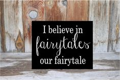 I believe in FAIRYTALES our Fairytale. marriage LOVE by invinyl