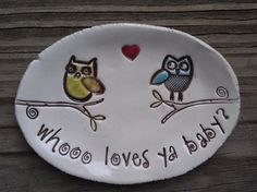 whooooo loves ya baby   little owl dish by MudHutt on Etsy, $10.00