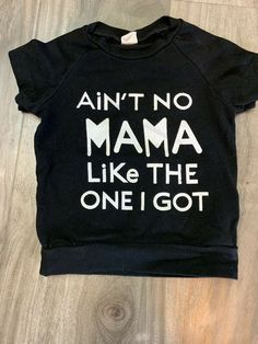 4f7830c8f Aint No Mama Like The One I Got Black 6 Month Shirt #fashion #clothing