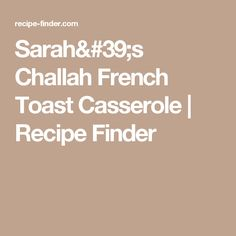 Sarah's Challah French Toast Casserole | Recipe Finder