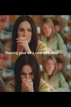 When you see your ex's new girlfriend...Haha basically #megan #fox