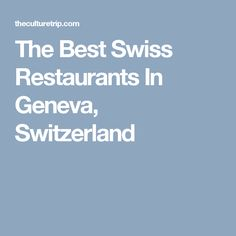 The Best Swiss Restaurants In Geneva, Switzerland