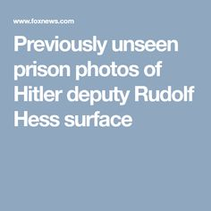 Previously unseen prison photos of Hitler deputy Rudolf Hess surface