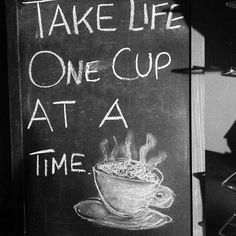 Take life one cup at a time. | Brought to you by Coffee Lovers Magazine http://www.coffeeloversmag.com/theMagazine #coffee #quotes