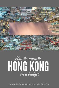 How to Move to Hong Kong On a Budget - A guide on how you can move to Hong Kong, one of the most expensive cities in the world, on a budget and to live like a local!