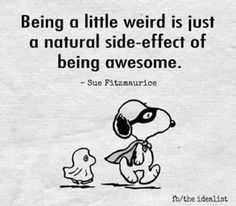 Snoopy - Being a little weird is just a natural side-effect of being awesome. Positive Quotes, Motivational Quotes, Funny Quotes, Inspirational Quotes, Peanuts Quotes, Snoopy Quotes, Snoopy Love, Snoopy And Woodstock, Great Quotes