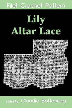 """Read """"Lily Altar Lace Filet Crochet Pattern Complete Instructions and Chart"""" by Claudia Botterweg available from Rakuten Kobo. Crochet a simple lace lily and cross edging for an altar cloth. Designed in 1924 by an unknown designer, this crochet p. Filet Crochet, Crochet Lace, Crotchet, Chain Stitch, Slip Stitch, Vintage Crochet, Vintage Lace, Double Crochet, Single Crochet"""