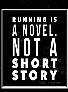 Running is a novel, not a short story - keep moving forward!