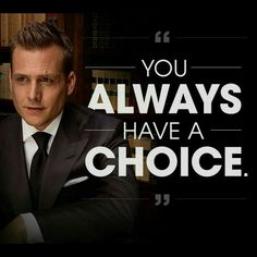 You always have a choice! Remeber that. Harvey, Suits Uvek postoji izbor, zapamtite to!