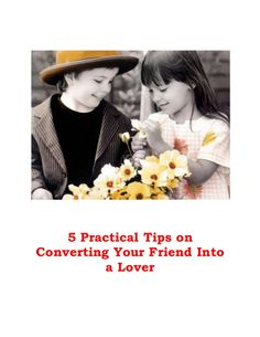 5 practical tips on converting your friend into a lover! by WhiteDog9 via slideshare