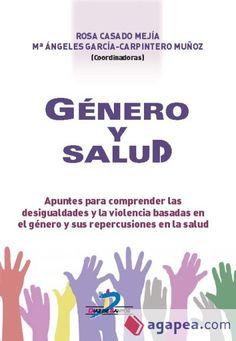 Género y salud : apuntes para comprender las desigualdades y la violencia basadas en el género y sus repercusiones en la salud / Rosa Casado Megía, María Ángeles García-Carpintero Muñoz (coordinadoras)