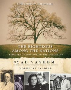The Righteous Among the Nations: Rescuers of Jews During the Holocaust by Mordecai Paldiel