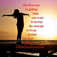 The first step to getting what you want is having the courage to let go of what you don't want. #hedidyouafavor #shedidyouafavor #debrarogers #love #relationships #breakups